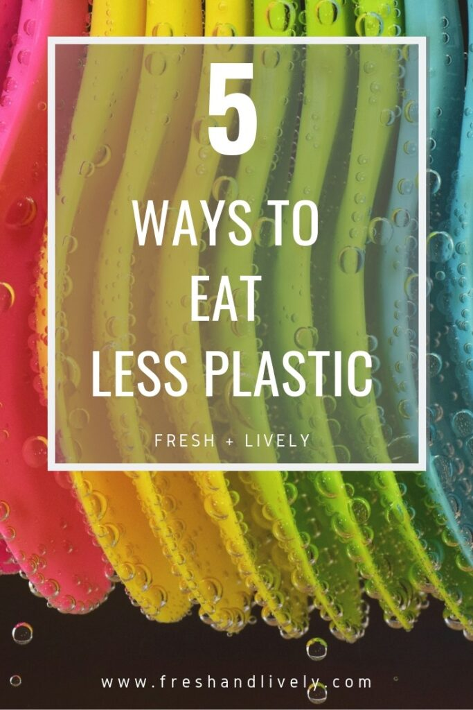 Reduce waste and eat less plastic in your food with these 5 tips!